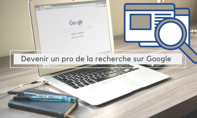 Devenir un pro de la recherche sur Google